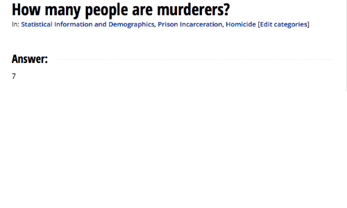 Prison, Information, and How: How many people are murderers?  In: Statistical Information and Demographics, Prison Incarceration, Homicide [Edit categories]  Answer:  7