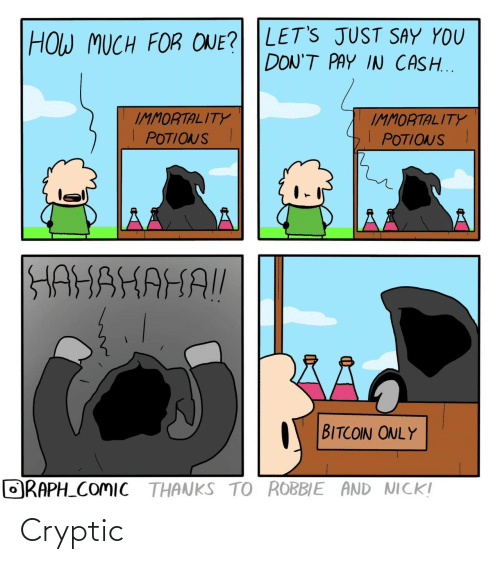 Robbie: HOW MUCH FOR ONE? LET'S JUST SAY YOU  DON'T PAY IN CASH...  IMMORTALITY  POTIONSI  IMMORTALITY  POTIONS I  HAHAHAHAI!  BITCOIN ONLY  ORAPH_COMIC THANKS TO ROBBIE AND NICK! Cryptic