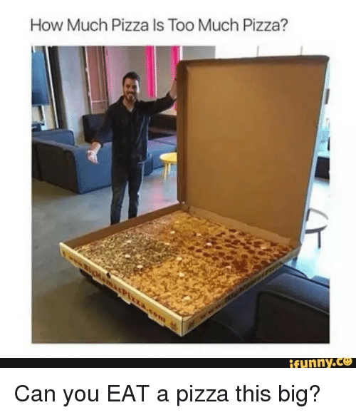 Pizza Funny: How Much Pizza Is Too Much Pizza?  funny.Ce <p>Can you EAT a pizza this big?</p>