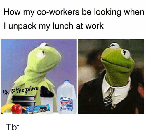 ues: How my co-workers be looking when  I unpack my lunch at work  IG: @thegainz  UES Tbt