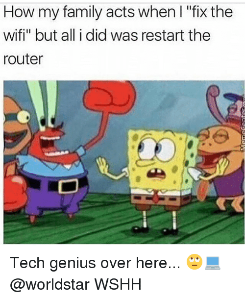 "Geniusism: How my family acts when I ""fix the  wifi"" but all i did was restart the  router Tech genius over here... 🙄💻 @worldstar WSHH"