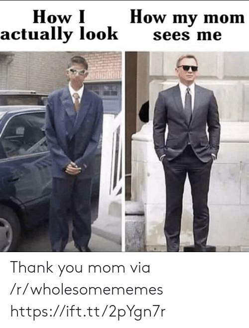 R Wholesomememes: How my mom  How I  actually look  sees me Thank you mom via /r/wholesomememes https://ift.tt/2pYgn7r