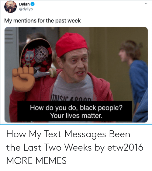 two: How My Text Messages Been the Last Two Weeks by etw2016 MORE MEMES