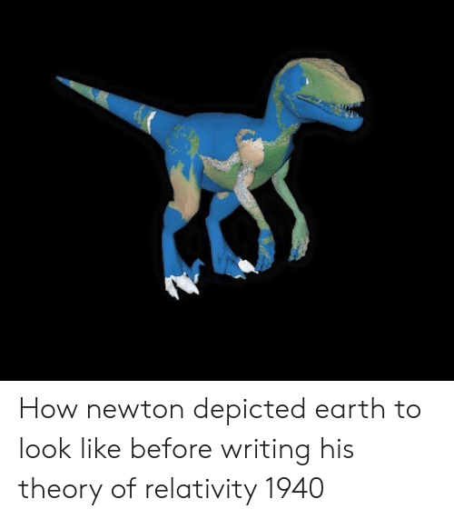 Earth, How, and Newton: How newton depicted earth to look like before writing his theory of relativity 1940
