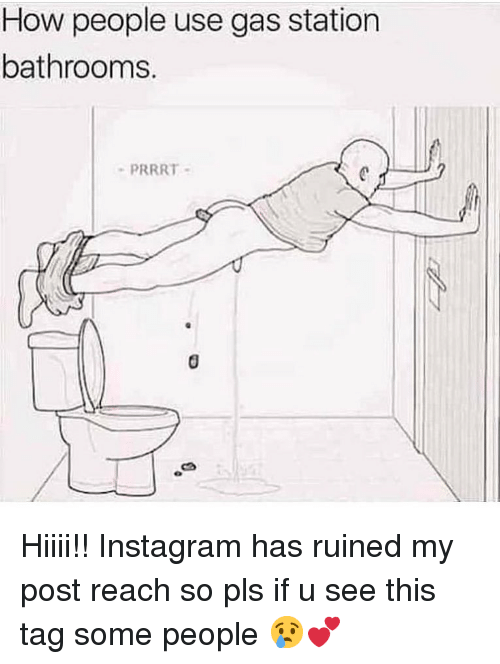 Dank, Instagram, and Gas Station: How people use gas station  bathrooms.  PRRRT Hiiii!! Instagram has ruined my post reach so pls if u see this tag some people 😢💕