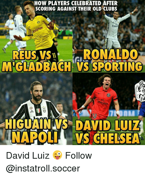Chelsea, Memes, and David Luiz: HOW PLAYERS CELEBRATED AFTER  SCORING AGAINST THEIR OLDRCLUBS  Emiral  REUS VST  RONALDO  MRGLADBACH VS SPORTING  minates  HIGUAIN WS VID LUIz  NAPOLI VS CHELSEA David Luiz 😜 Follow @instatroll.soccer
