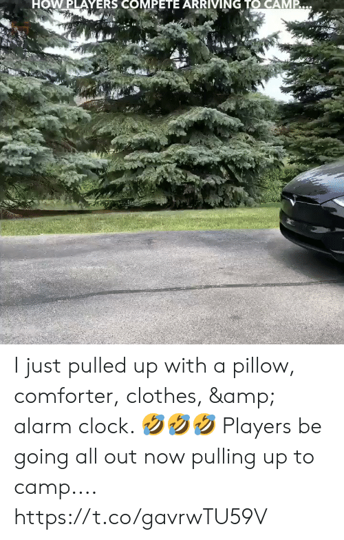 Clock, Clothes, and Memes: HOW PLAYERS COMPETE ARRIVING TO CAMP. I just pulled up with a pillow, comforter, clothes, & alarm clock. 🤣🤣🤣 Players be going all out now pulling up to camp.... https://t.co/gavrwTU59V