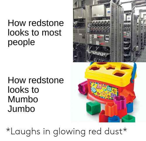Laughs In: How redstone  looks to most  people  How redstone  looks to  Mumbo  Jumbo  Fisher Price *Laughs in glowing red dust*