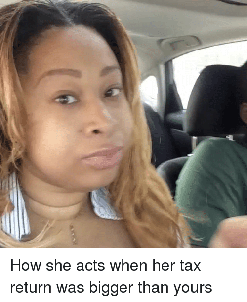 Memes, Tax Return, and 🤖: How she acts when her tax return was bigger than yours