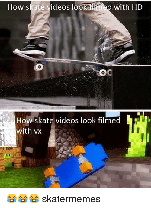 Videos, Skate, and How: How skate videos look fied with HD  OC  How skate videos look filmed  with vx 😂😂😂 skatermemes