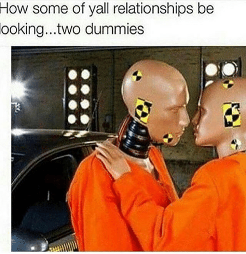 Relationships, How, and Looking: How  some of yall relationships be  looking..two  dummies
