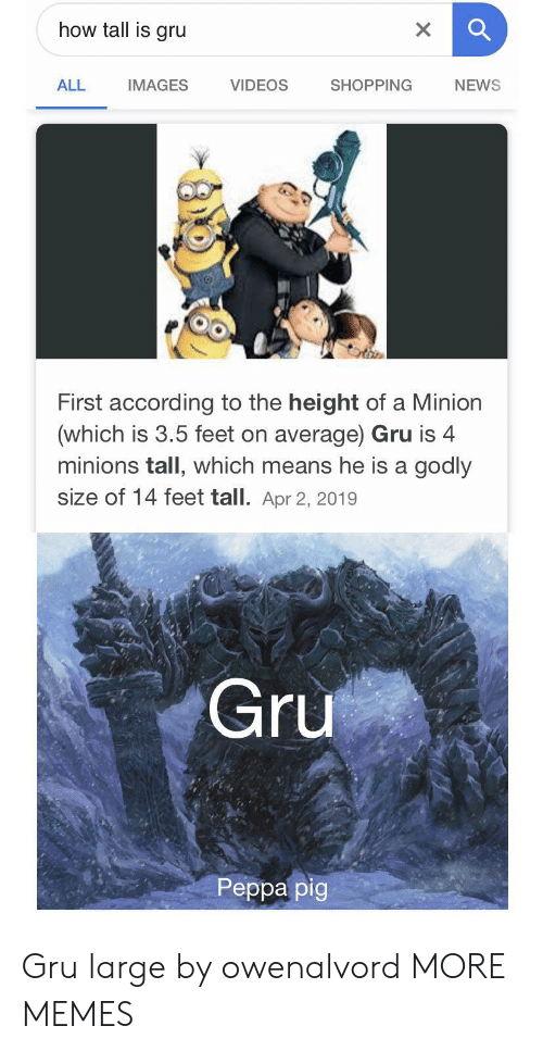 Godly: how tall is gru  X  VIDEOS  ALL  SHOPPING  NEWS  IMAGES  First according to the height of a Minion  (which is 3.5 feet on average) Gru is 4  minions tall, which means he is a godly  size of 14 feet tall. Apr 2, 2019  Gru  Реpра pig Gru large by owenalvord MORE MEMES