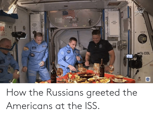 americans: How the Russians greeted the Americans at the ISS.