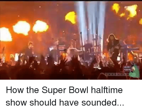 Nfl, Super Bowl, and Bowl: How the Super Bowl halftime show should have sounded...
