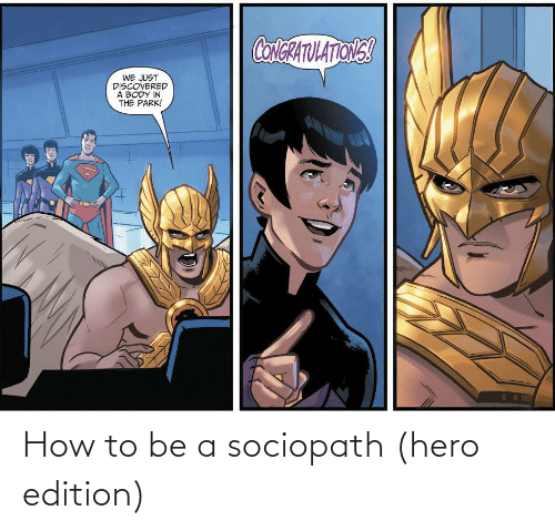 edition: How to be a sociopath (hero edition)
