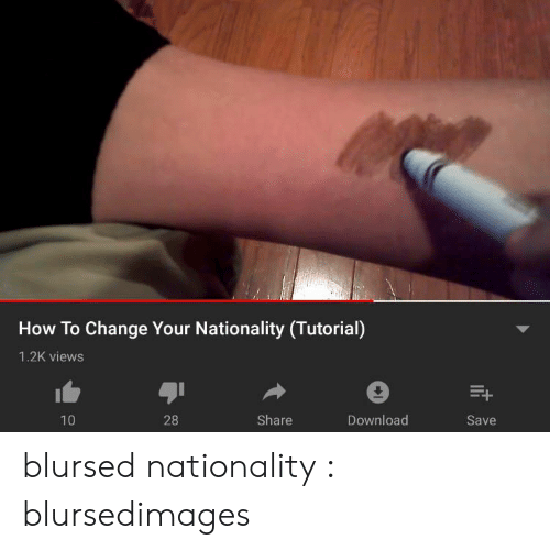 How To, Change, and How: How To Change Your Nationality (Tutorial)  1.2K views  28  Share  Download  10  Save blursed nationality : blursedimages