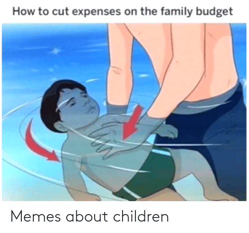 the family: How to cut expenses on the family budget Memes about children