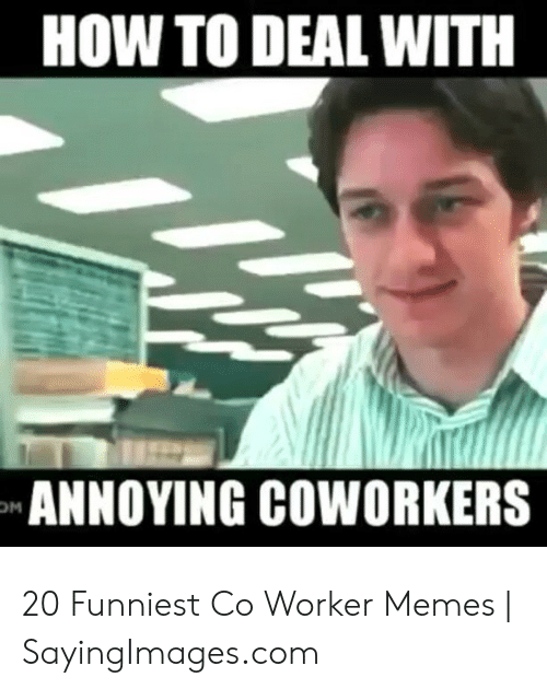 Co Worker Memes: HOW TO DEAL WITH  ANNOYING COWORKERS 20 Funniest Co Worker Memes | SayingImages.com