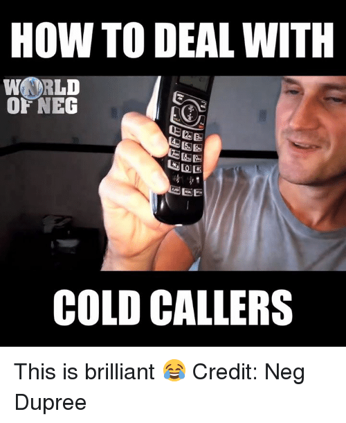 Negged: HOW TO DEAL WITH  WORLD  OF NE  CE  COLD CALLERS This is brilliant 😂  Credit: Neg Dupree