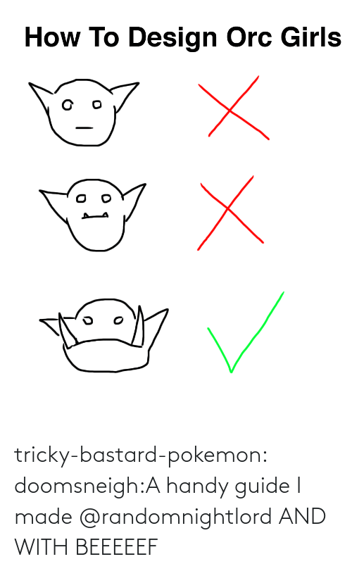 guide: How To Design Orc Girls tricky-bastard-pokemon:  doomsneigh:A handy guide I made  @randomnightlord   AND WITH BEEEEEF