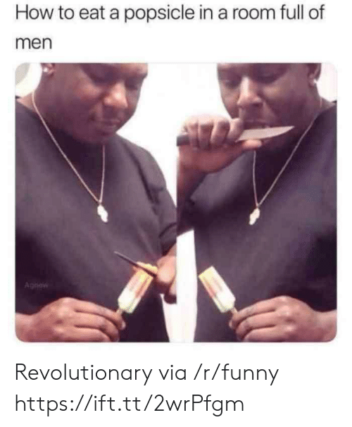 Funny, How To, and How: How to eat a popsicle in a room full of  men  Aghew Revolutionary via /r/funny https://ift.tt/2wrPfgm