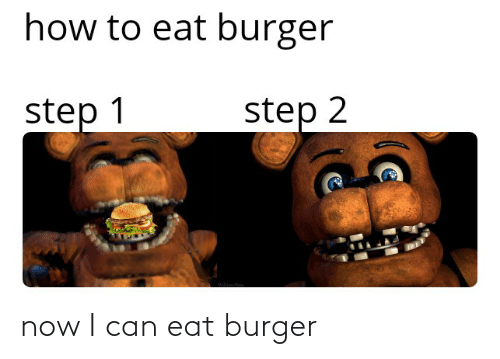 How To, Dank Memes, and How: how to eat burger  step 1  step 2 now I can eat burger