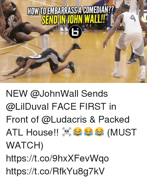 Ludacris, Memes, and House: HOW TO EMBARRASSA COMEDIAN??  SENDINJOHN WALL!4 NEW @JohnWall Sends @LilDuval FACE FIRST in Front of @Ludacris & Packed ATL House!! ☠️😂😂😂 (MUST WATCH) https://t.co/9hxXFevWqo https://t.co/RfkYu8g7kV
