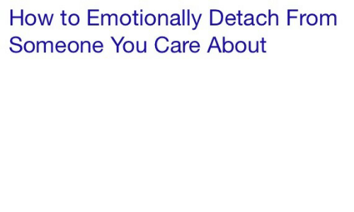Detach: How to Emotionally Detach From  Someone You Care About