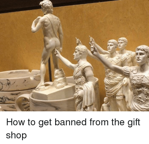 How To, The Gift, and How: How to get banned from the gift shop