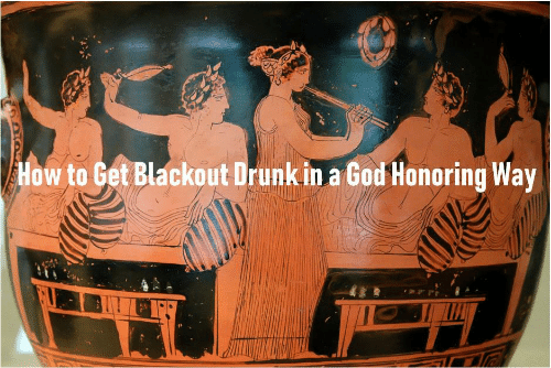 How To Get: How to Get Blackout Drunk in a God Honoring Way