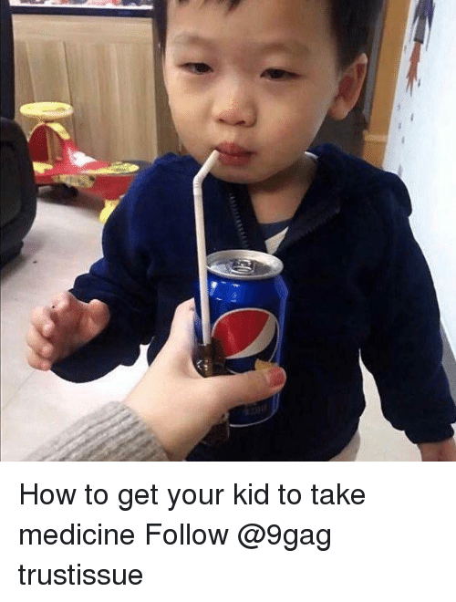 9gag, Memes, and How To: How to get your kid to take medicine Follow @9gag trustissue