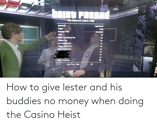 No Money: How to give lester and his buddies no money when doing the Casino Heist