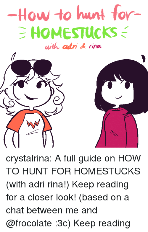Target, Tumblr, and Blog: -How to hunt for-  HOMESTucks  wth adri&rina crystalrina:  A full guide on HOW TO HUNT FOR HOMESTUCKS (with adri  rina!) Keep reading for a closer look! (based on a chat between me and @frocolate :3c) Keep reading