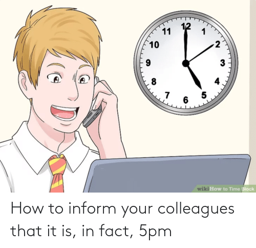colleagues: How to inform your colleagues that it is, in fact, 5pm