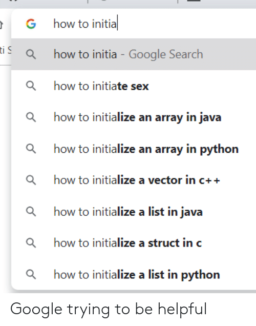 Java: how to initia  G  iahow to initia - Google Search  how to initiate sex  ahow to initialize an array in java  how to initialize an array in python  ahow to initialize a vector in c++  ahow to initialize a list in java  ahow to initialize a struct in c  how to initialize a list in python Google trying to be helpful