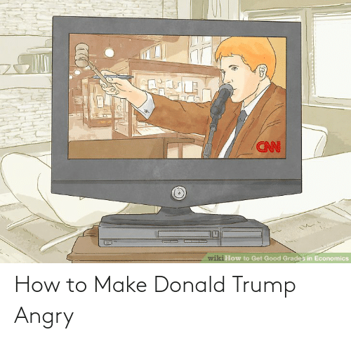 Donald Trump: How to Make Donald Trump Angry