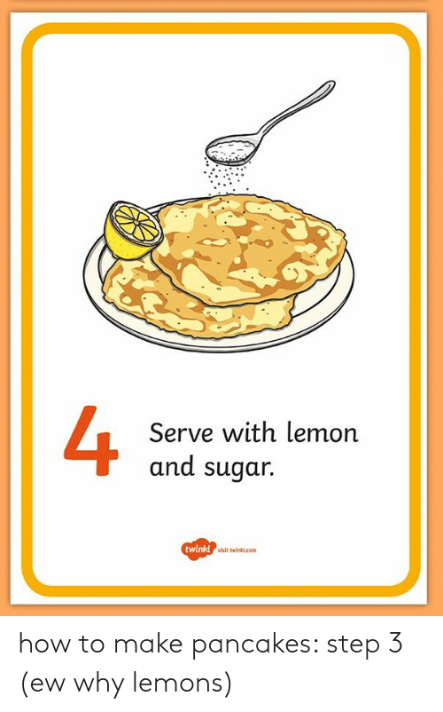 Step 3: how to make pancakes: step 3 (ew why lemons)
