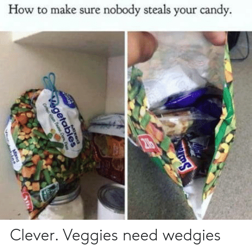 how to make: How to make sure nobody steals your candy.  216  MIxed  egetab  Missa Clever. Veggies need wedgies