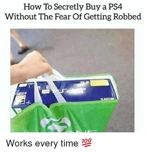 Memes, Ps4, and How To: How To Secretly Buy a PS4  Without The Fear Of Getting Robbed Works every time 💯