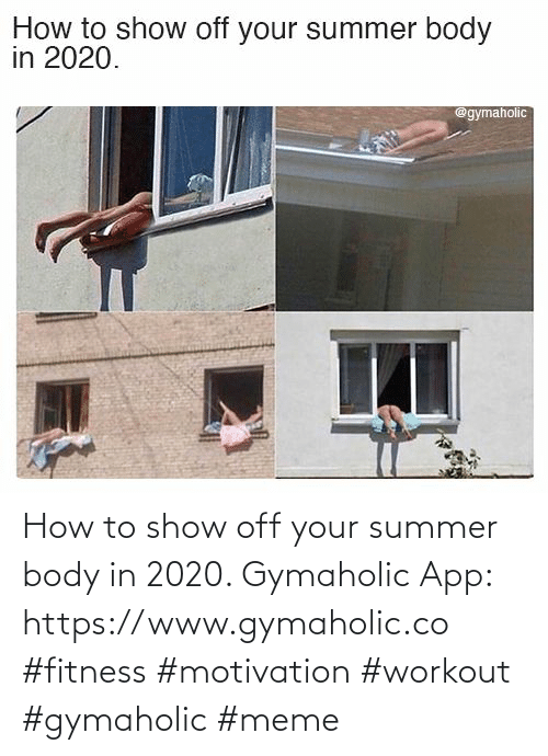 Summer: How to show off your summer body in 2020.  Gymaholic App: https://www.gymaholic.co  #fitness #motivation #workout #gymaholic #meme