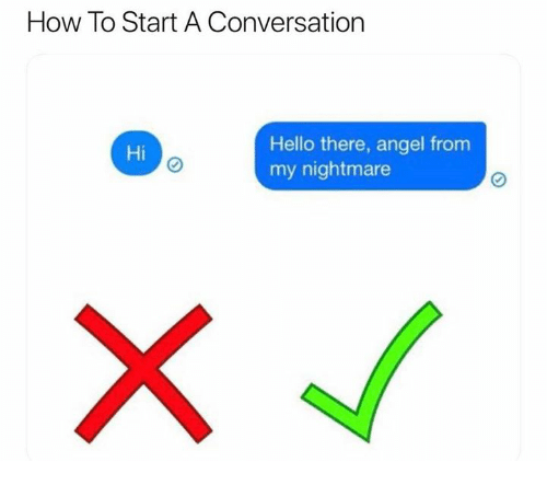 how to start a: How To Start A Conversation  Hello there, angel from  my nightmare  Hi