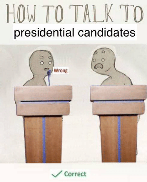 Presidential Candidates: HOW TO TALK TO  presidential candidates  3  Wrong  Corredt