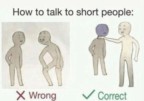 short: How to talk to short people:  V Correct  X Wrong