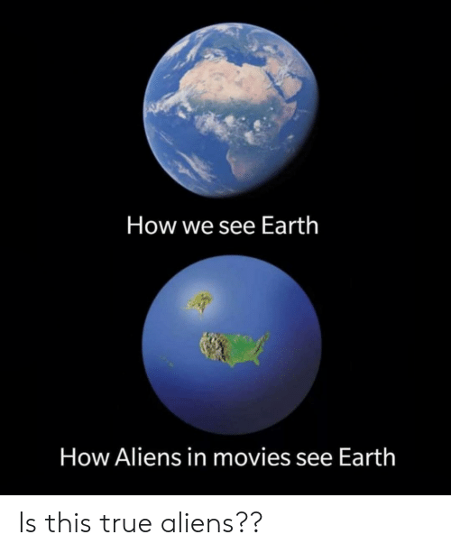 Aliens: How we see Earth  How Aliens in movies see Earth Is this true aliens??