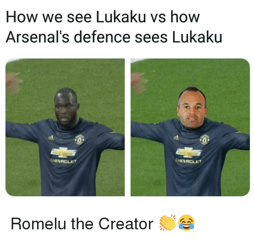 Memes, Chevrolet, and 🤖: How we see Lukaku vs how  Arsenal's defence sees Lukaku  CHEVROLET Romelu the Creator 👏😂