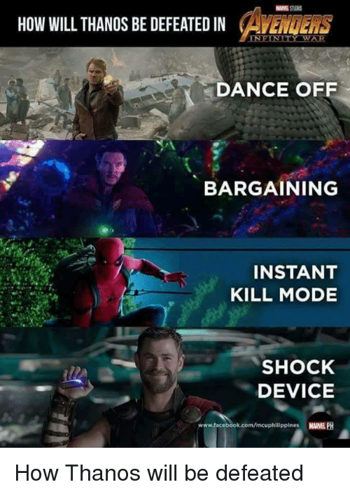 Facebook, facebook.com, and Marvel: HOW WILL THANOS BE DEFEATED IN CAVENGERS  DANCE OFF  BARGAINING  INSTANT  KILL MODE  SHOCK  DEVICE  www.facebook.com/mcuphilippines MARVEL PH <p>How Thanos will be defeated</p>