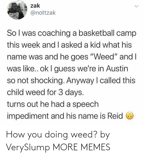 more: How you doing weed? by VerySlump MORE MEMES