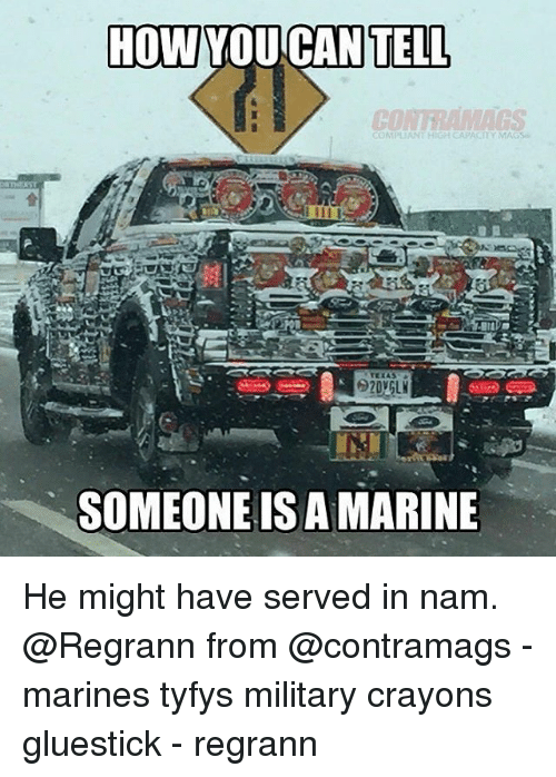mags: HOW YOUCAN  TELL  CO  OMPUANT HIGH CAPACITY MAGS  SOMEONE IS A MARINE He might have served in nam. @Regrann from @contramags - marines tyfys military crayons gluestick - regrann