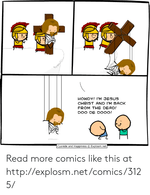 Explosm Net: HOWDY! I'M JESUS  CHRIST AND I'M BACK  FROM THE DEAD!  DOO DE DO00!  Cyanide and Happiness  Explosm.net Read more comics like this at http://explosm.net/comics/3125/