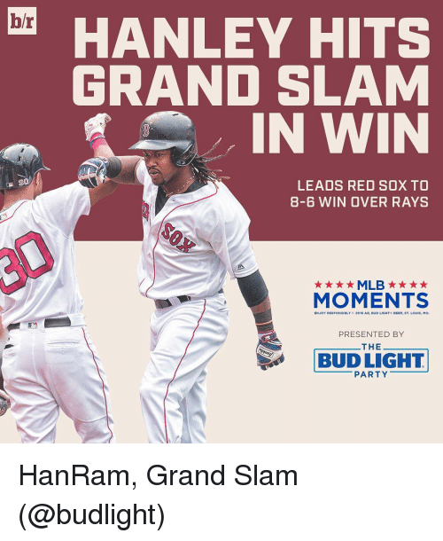 Overation: hr  HANLEY HITS  GRAND SLAM  IN WIN  LEADS RED SOX TO  8-6 WIN OVER RAYS  MLB  MOMENTS  20  Louis, M  PRESENTED BY  THE  T L LIGHT  PARTY HanRam, Grand Slam (@budlight)